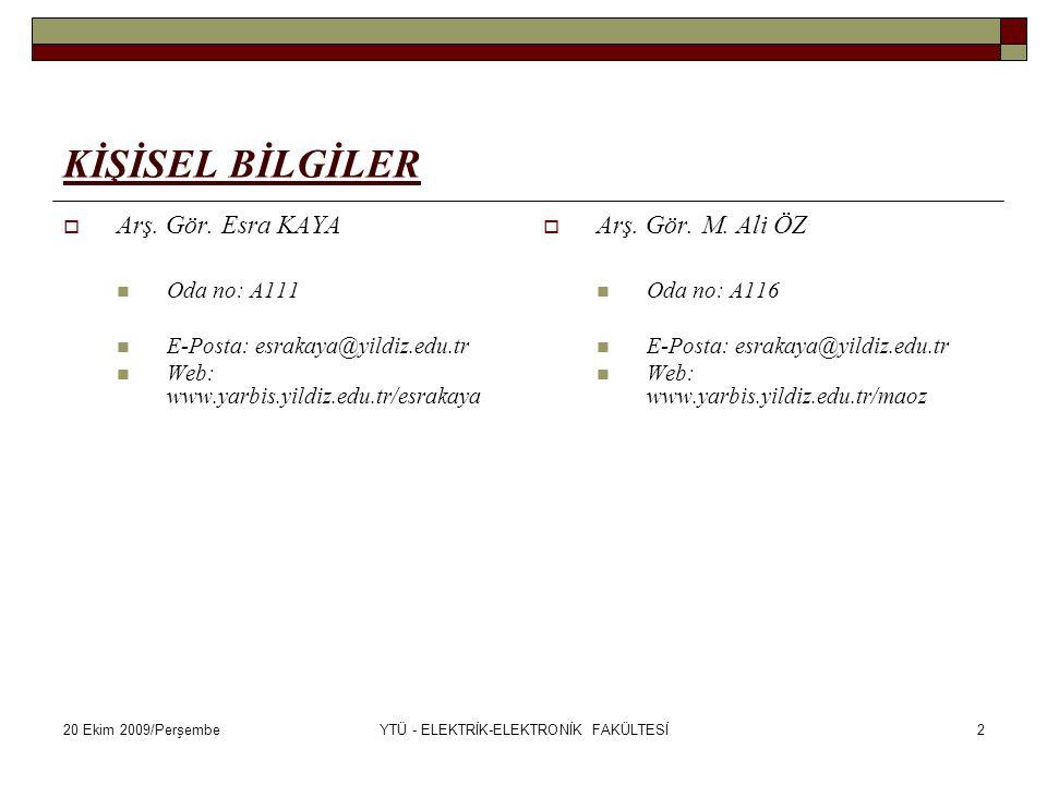 20 Ekim 2009/PerşembeYTÜ - ELEKTRİK-ELEKTRONİK FAKÜLTESİ2 KİŞİSEL BİLGİLER  Arş. Gör. Esra KAYA Oda no: A111 E-Posta: esrakaya@yildiz.edu.tr Web: www