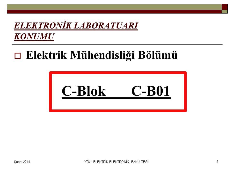 Şubat 2014YTÜ - ELEKTRİK-ELEKTRONİK FAKÜLTESİ5 ELEKTRONİK LABORATUARI KONUMU  Elektrik Mühendisliği Bölümü C-BlokC-B01