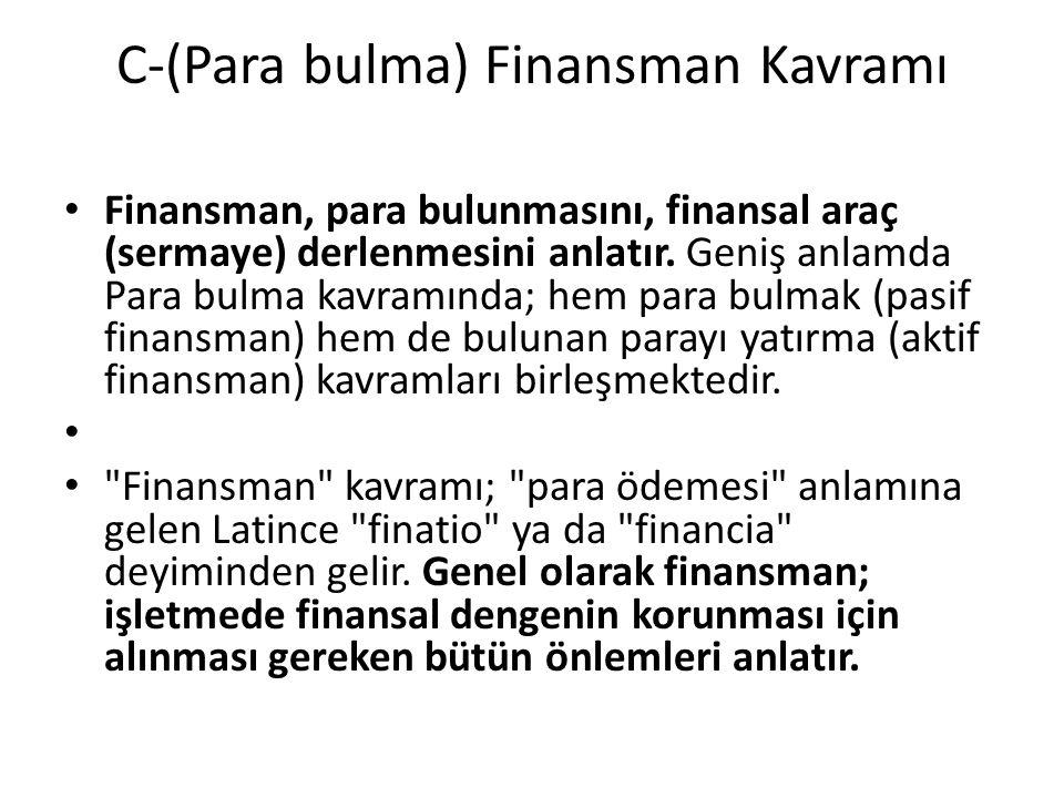 C-(Para bulma) Finansman Kavramı Finansman, para bulunmasını, finansal araç (sermaye) derlenmesini anlatır. Geniş anlamda Para bulma kavramında; hem p