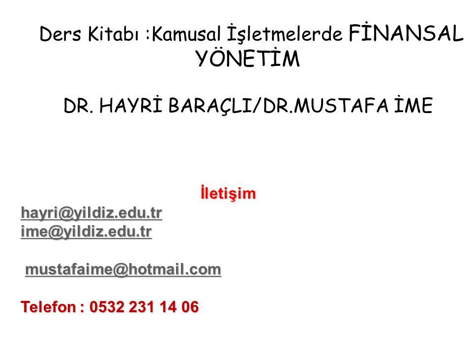Ders Kitabı :Kamusal İşletmelerde FİNANSAL YÖNETİM DR. HAYRİ BARAÇLI/DR.MUSTAFA İME Ders notları kitap olarak baskısı yapılmaktadır 2 hafta sonra gele