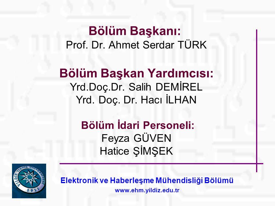 Bölüm Başkanı: Prof.Dr. Ahmet Serdar TÜRK Bölüm Başkan Yardımcısı: Yrd.Doç.Dr.