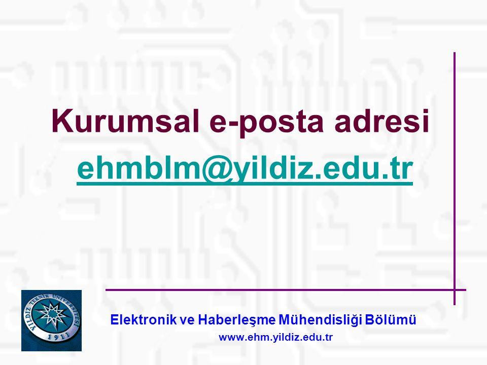 Kurumsal e-posta adresi ehmblm@yildiz.edu.tr Elektronik ve Haberleşme Mühendisliği Bölümü www.ehm.yildiz.edu.tr