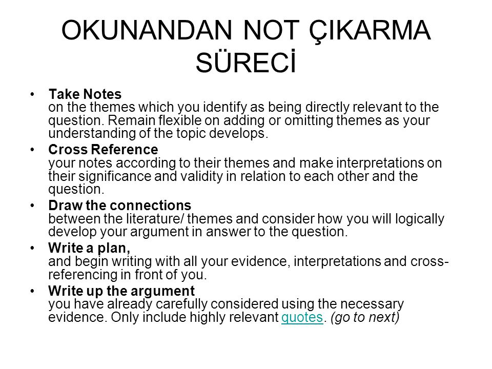 OKUNANDAN NOT ÇIKARMA SÜRECİ Take Notes on the themes which you identify as being directly relevant to the question.