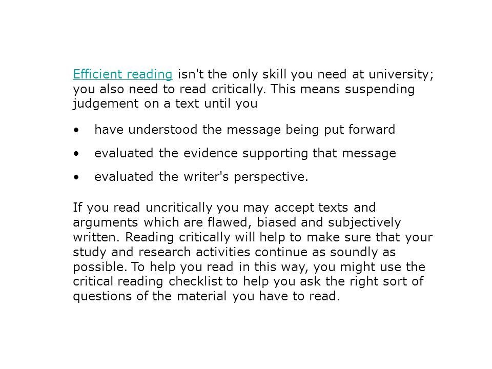 Efficient readingEfficient reading isn t the only skill you need at university; you also need to read critically.