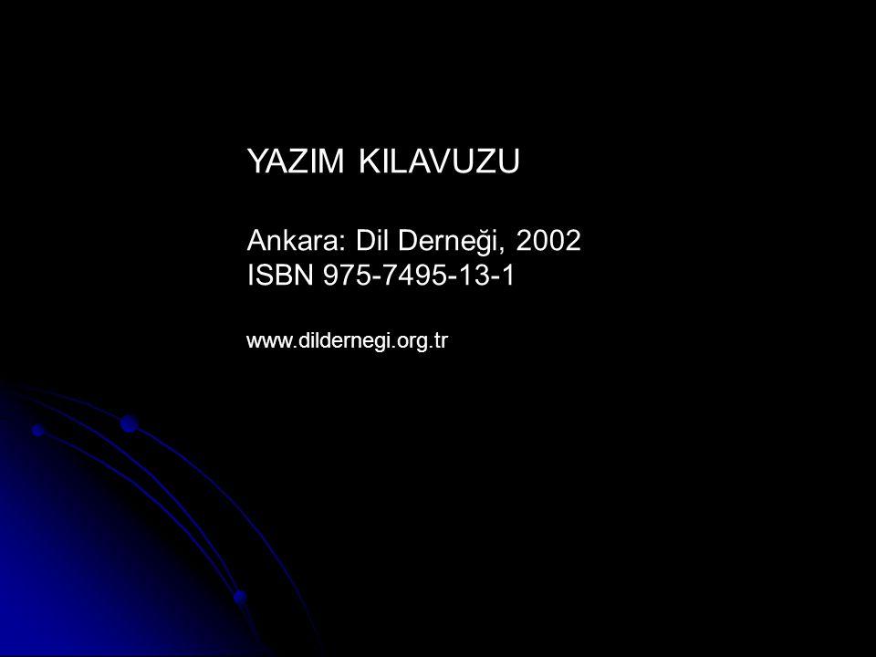YAZIM KILAVUZU Ankara: Dil Derneği, 2002 ISBN 975-7495-13-1 www.dildernegi.org.tr