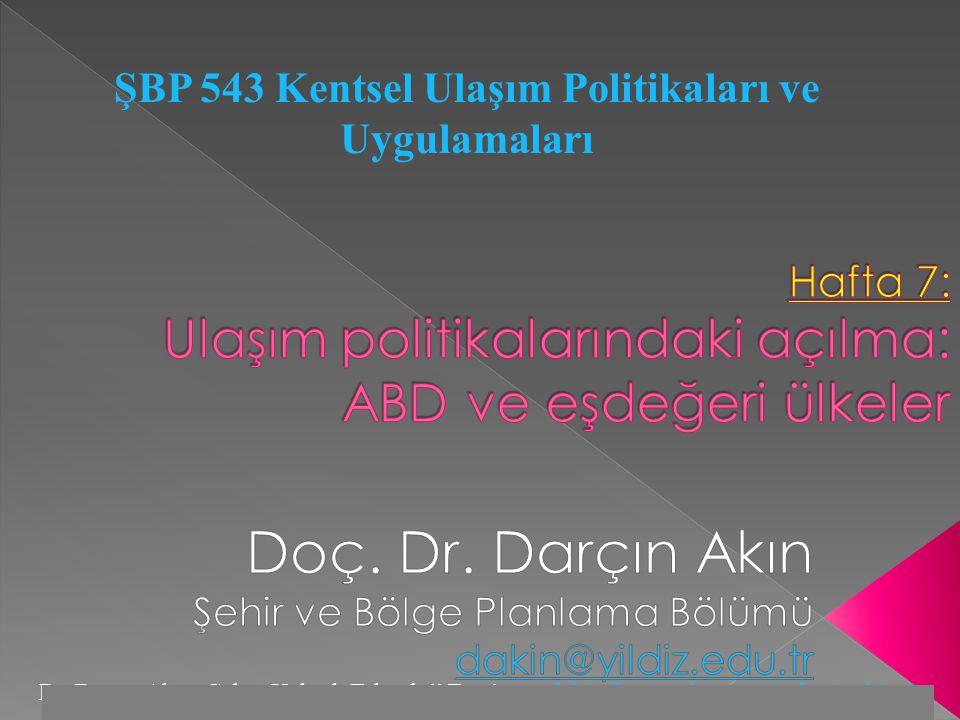 Dr. Darçın Akın, Gebze Yüksek Teknoloji Enstitüsü, dakin@gyte.edu.tr, www.darcinakin.tkdakin@gyte.edu.trwww.darcinakin.tk ŞBP 543 Kentsel Ulaşım Polit