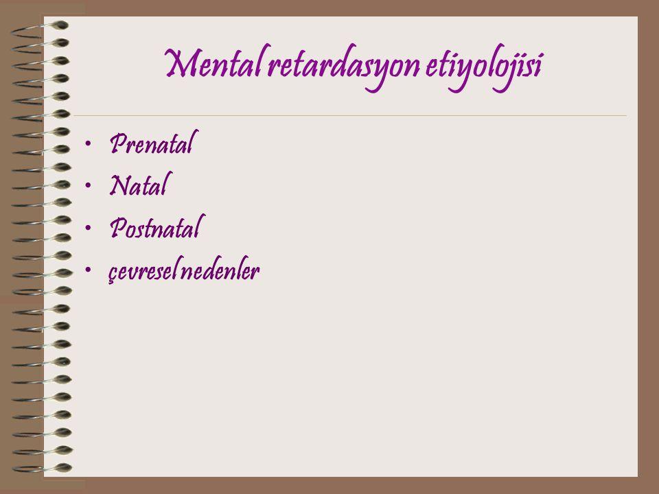 Mental retardasyon etiyolojisi Prenatal Natal Postnatal çevresel nedenler
