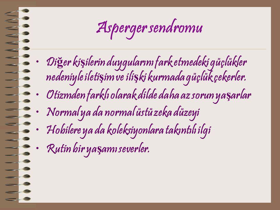 Asperger sendromu Di ğ er ki ş ilerin duygularını fark etmedeki güçlükler nedeniyle ileti ş im ve ili ş ki kurmada güçlük çekerler. Otizmden farklı ol