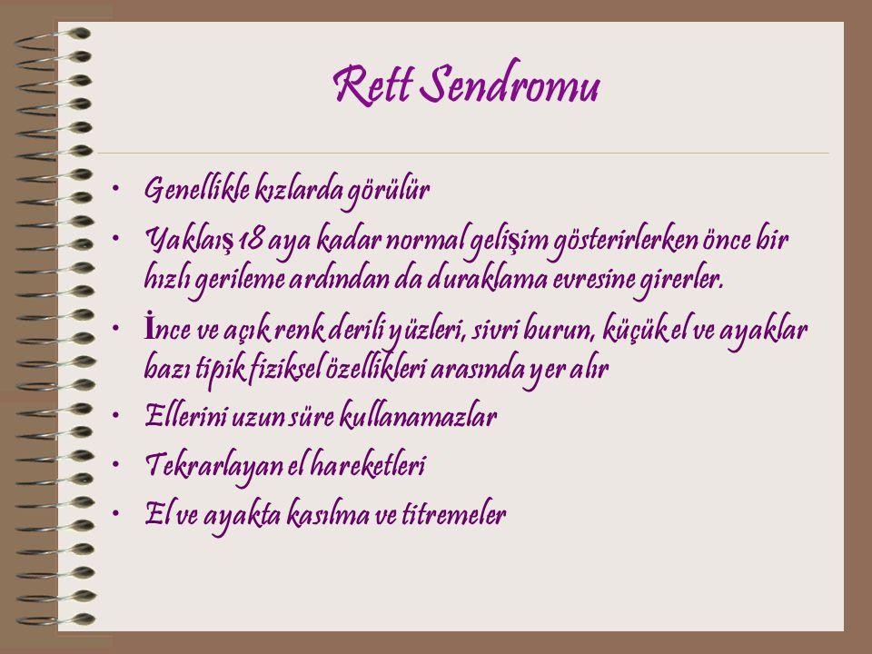 Rett Sendromu Genellikle kızlarda görülür Yaklaı ş 18 aya kadar normal geli ş im gösterirlerken önce bir hızlı gerileme ardından da duraklama evresine