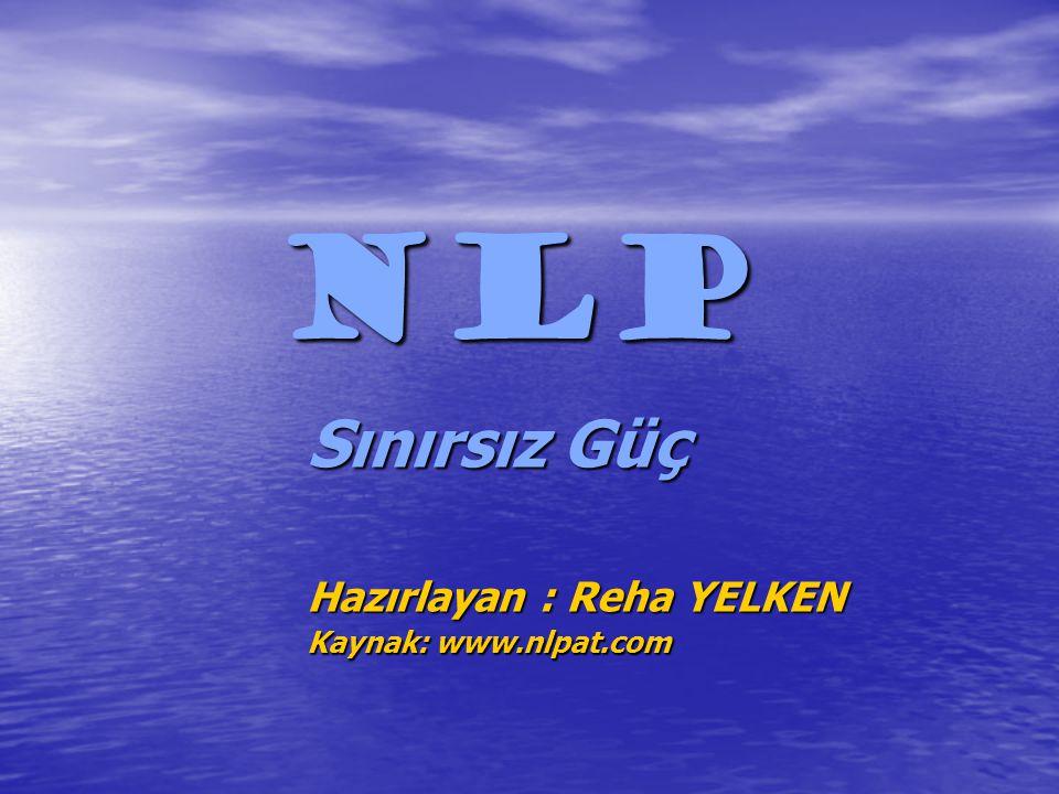 NLP Sınırsız Güç Hazırlayan : Reha YELKEN Kaynak: www.nlpat.com