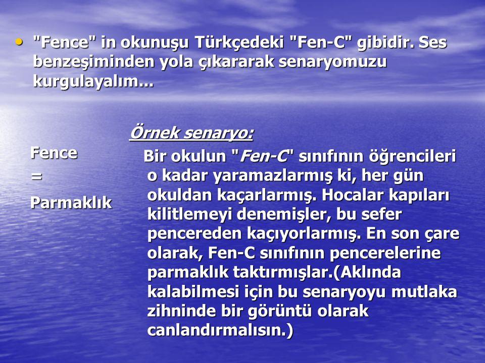 Fence in okunuşu Türkçedeki Fen-C gibidir.