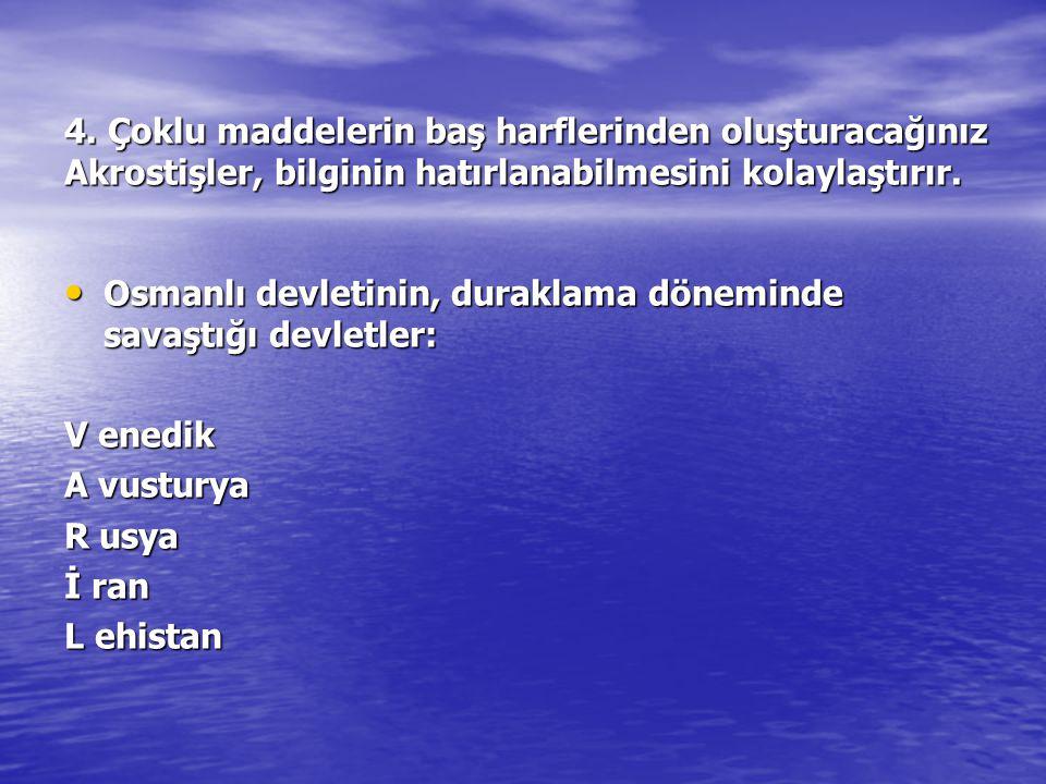 4. Çoklu maddelerin baş harflerinden oluşturacağınız Akrostişler, bilginin hatırlanabilmesini kolaylaştırır. Osmanlı devletinin, duraklama döneminde s
