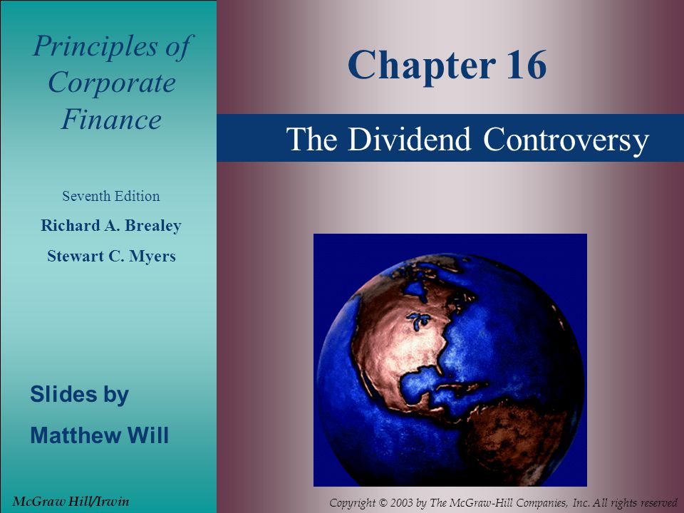 The Dividend Controversy Principles of Corporate Finance Seventh Edition Richard A. Brealey Stewart C. Myers Slides by Matthew Will Chapter 16 McGraw