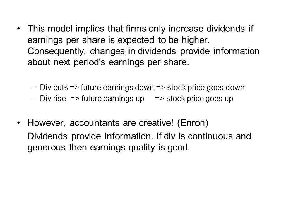 This model implies that firms only increase dividends if earnings per share is expected to be higher. Consequently, changes in dividends provide infor