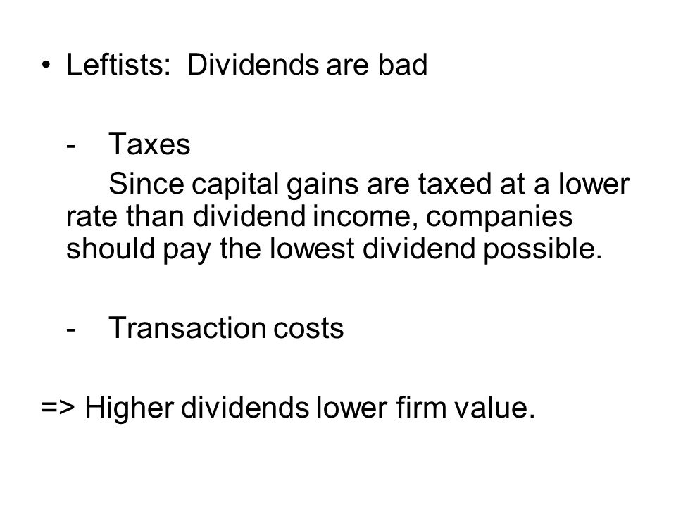 Leftists: Dividends are bad -Taxes Since capital gains are taxed at a lower rate than dividend income, companies should pay the lowest dividend possible.