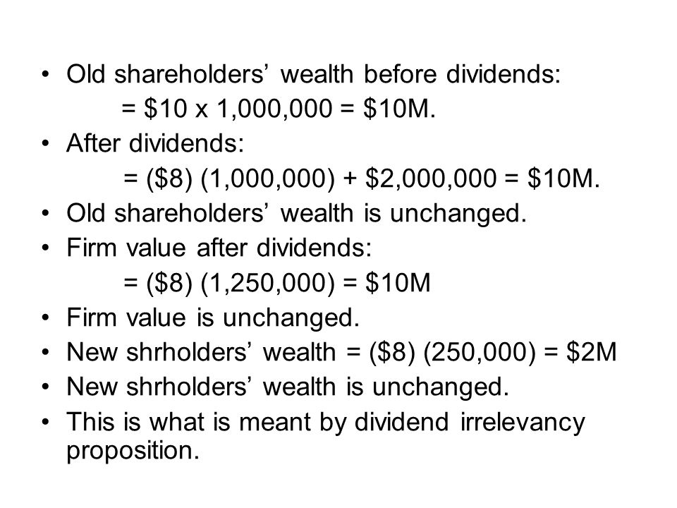 Old shareholders' wealth before dividends: = $10 x 1,000,000 = $10M. After dividends: = ($8) (1,000,000) + $2,000,000 = $10M. Old shareholders' wealth