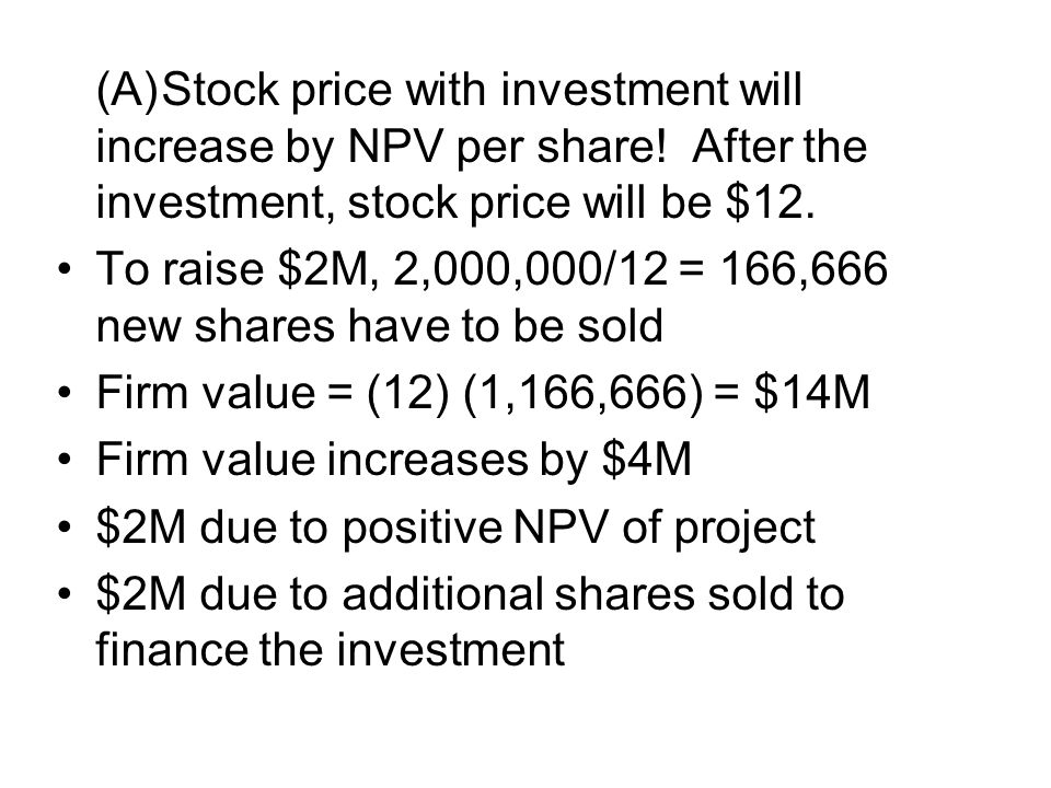 (A)Stock price with investment will increase by NPV per share.