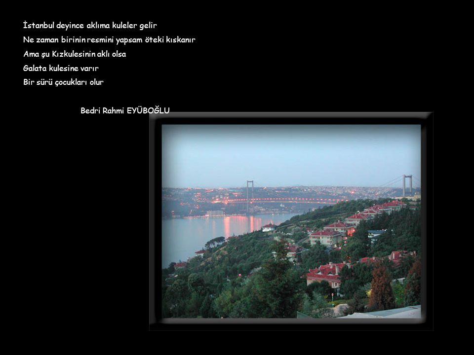 İstanbul deyince aklıma kuleler gelir Ne zaman birinin resmini yapsam öteki kıskanır Ama şu Kızkulesinin aklı olsa Galata kulesine varır Bir sürü çocu