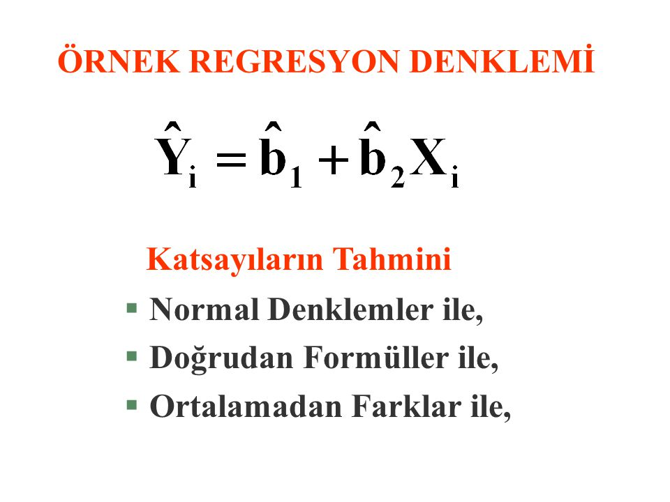 ÖRNEK REGRESYON DENKLEMİ Katsayıların Tahmini §Normal Denklemler ile, §Doğrudan Formüller ile, §Ortalamadan Farklar ile,
