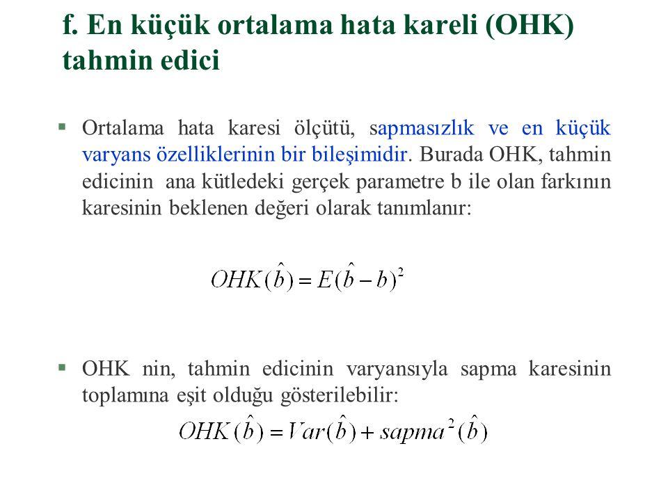 e. Doğrusal en iyi sapmasız tahmin edici (DEST) §Bir tahmin edici, doğrusalsa sapmasızsa ve gerçek b nin öteki doğrusal sapmasız tahmin edicileriyle k