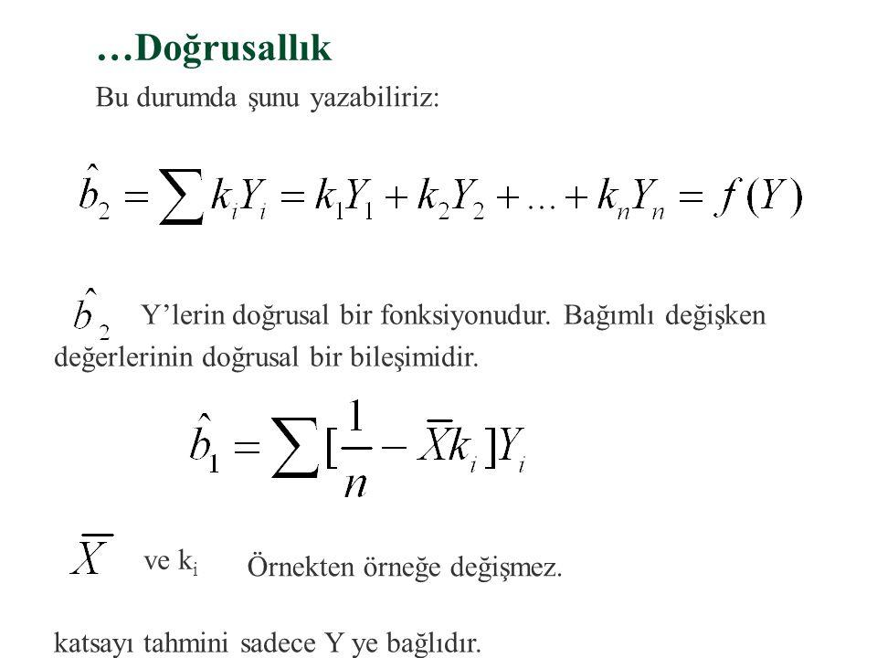 a. Doğrusallık §En küçük kareler tahminleri ve gözlenen örnekteki Y i değerlerinin doğrusal fonksiyonlarıdır. Varsayım gereği X i ler hep aynı değerle