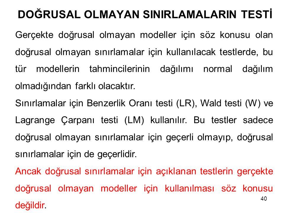 DOĞRUSAL OLMAYAN SINIRLAMALARIN TESTİ Gerçekte doğrusal olmayan modeller için söz konusu olan doğrusal olmayan sınırlamalar için kullanılacak testlerd