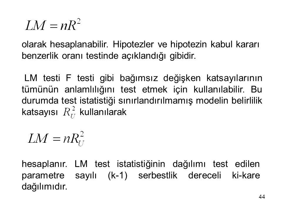 olarak hesaplanabilir. Hipotezler ve hipotezin kabul kararı benzerlik oranı testinde açıklandığı gibidir. LM testi F testi gibi bağımsız değişken kats