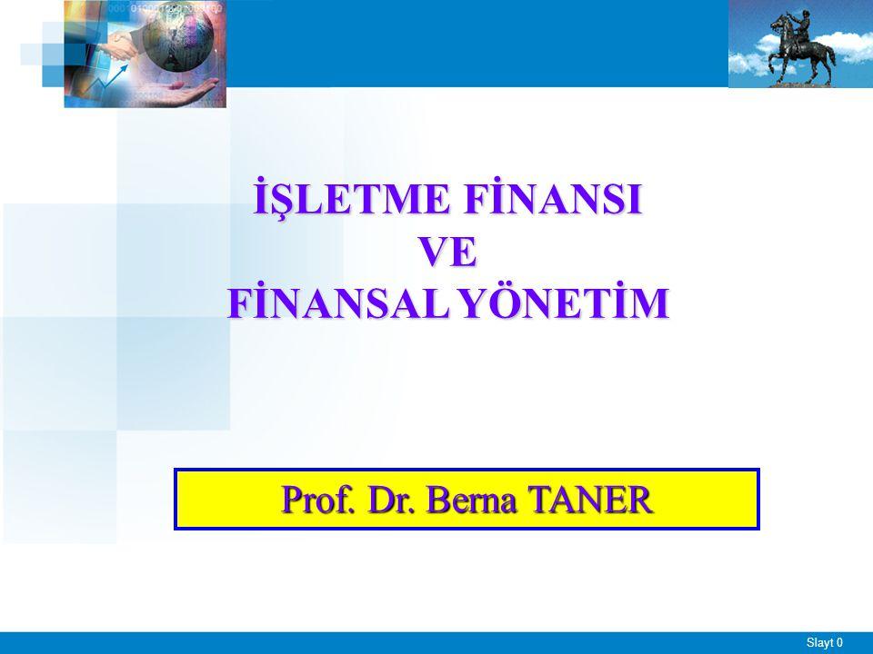 Slayt 0 İŞLETME FİNANSI VE FİNANSAL YÖNETİM Prof. Dr. Berna TANER