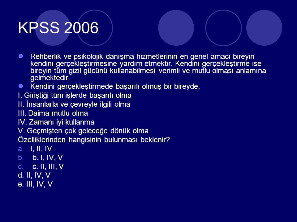 KPSS 2006 Rehberlik ve psikolojik danışma hizmetlerinin en genel amacı bireyin kendini gerçekleştirmesine yardım etmektir.