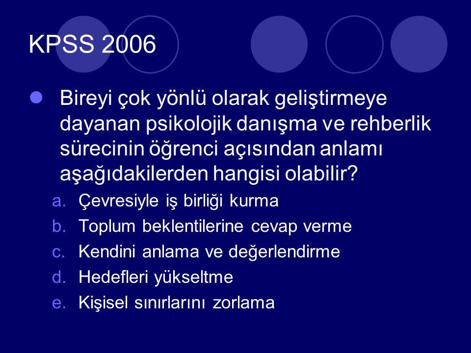KPSS 2006 Bireyi çok yönlü olarak geliştirmeye dayanan psikolojik danışma ve rehberlik sürecinin öğrenci açısından anlamı aşağıdakilerden hangisi olabilir.