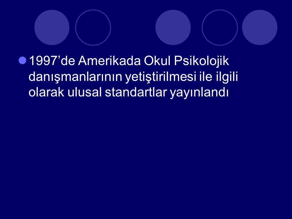 1997'de Amerikada Okul Psikolojik danışmanlarının yetiştirilmesi ile ilgili olarak ulusal standartlar yayınlandı