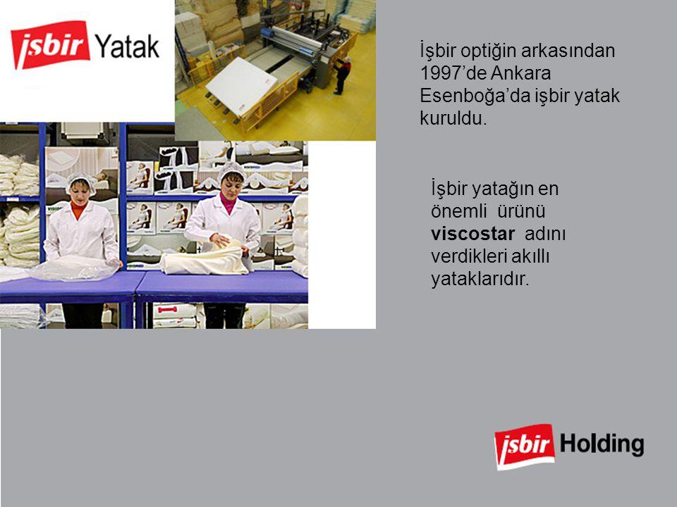 İşbir optiğin arkasından 1997'de Ankara Esenboğa'da işbir yatak kuruldu. İşbir yatağın en önemli ürünü viscostar adını verdikleri akıllı yataklarıdır.