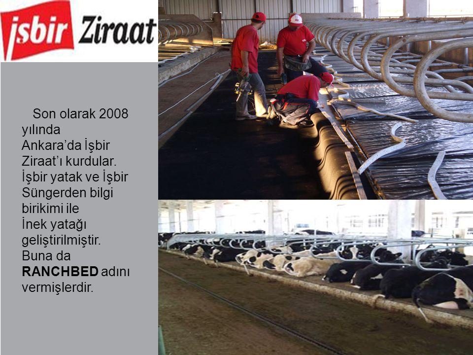 Son olarak 2008 yılında Ankara'da İşbir Ziraat'ı kurdular. İşbir yatak ve İşbir Süngerden bilgi birikimi ile İnek yatağı geliştirilmiştir. Buna da RAN
