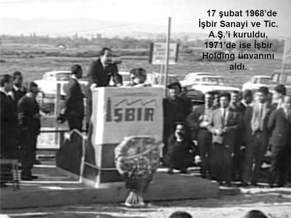 17 şubat 1968'de İşbir Sanayi ve Tic. A.Ş.'i kuruldu, 1971'de ise İşbir Holding ünvanını aldı.