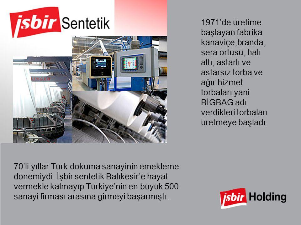 1971'de üretime başlayan fabrika kanaviçe,branda, sera örtüsü, halı altı, astarlı ve astarsız torba ve ağır hizmet torbaları yani BİGBAG adı verdikler