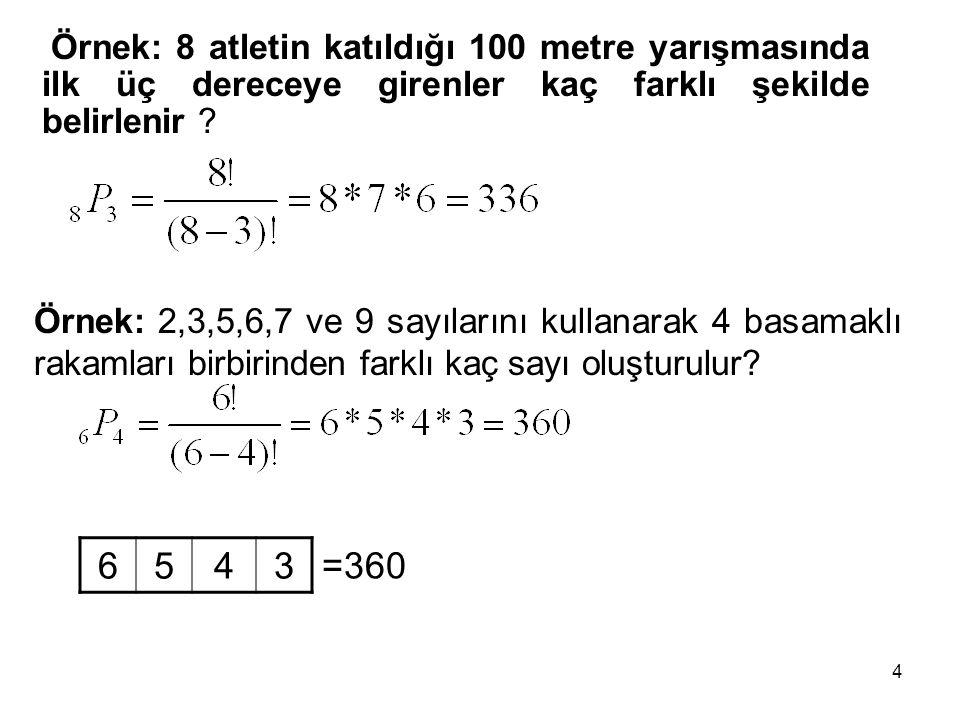 4 Örnek: 8 atletin katıldığı 100 metre yarışmasında ilk üç dereceye girenler kaç farklı şekilde belirlenir ? Örnek: 2,3,5,6,7 ve 9 sayılarını kullanar
