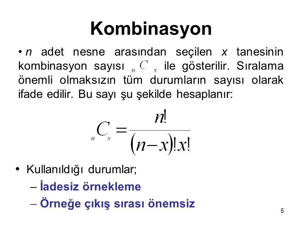 5 Kombinasyon n adet nesne arasından seçilen x tanesinin kombinasyon sayısı ile gösterilir. Sıralama önemli olmaksızın tüm durumların sayısı olarak if