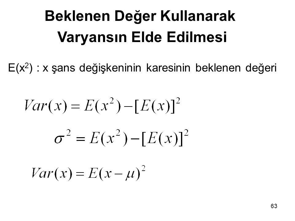 63 Beklenen Değer Kullanarak Varyansın Elde Edilmesi E(x 2 ) : x şans değişkeninin karesinin beklenen değeri