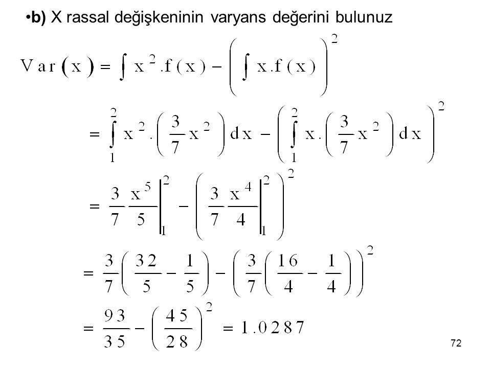 72 b) X rassal değişkeninin varyans değerini bulunuz