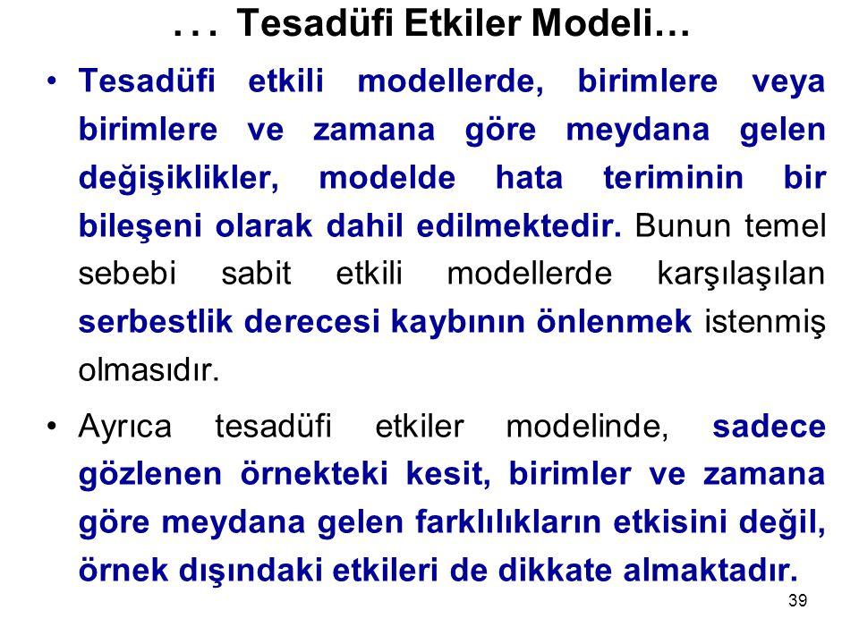 39 … Tesadüfi Etkiler Modeli… Tesadüfi etkili modellerde, birimlere veya birimlere ve zamana göre meydana gelen değişiklikler, modelde hata teriminin bir bileşeni olarak dahil edilmektedir.