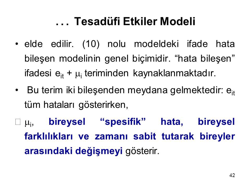 """42 … Tesadüfi Etkiler Modeli elde edilir. (10) nolu modeldeki ifade hata bileşen modelinin genel biçimidir. """"hata bileşen"""" ifadesi e it +  i terimind"""