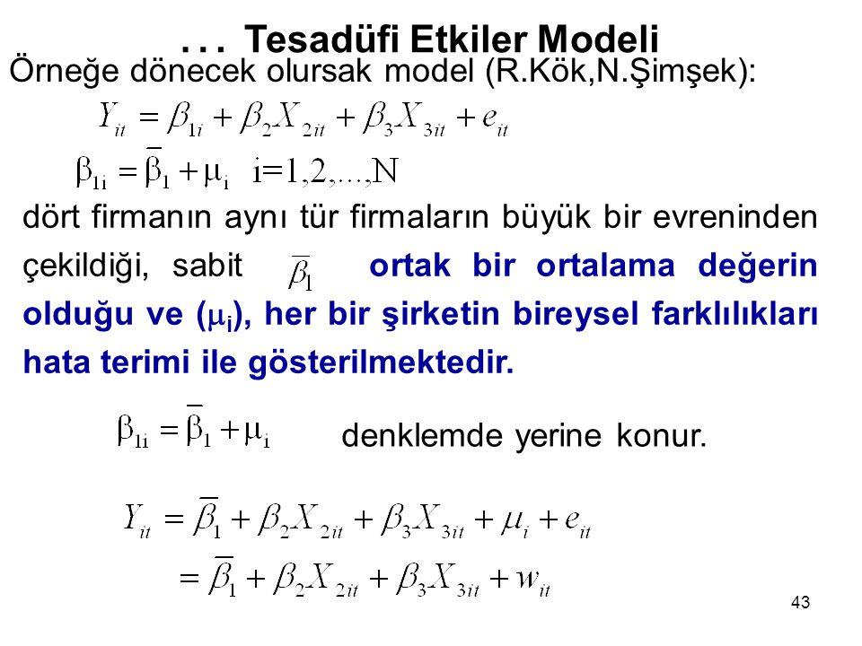 43 … Tesadüfi Etkiler Modeli Örneğe dönecek olursak model (R.Kök,N.Şimşek): dört firmanın aynı tür firmaların büyük bir evreninden çekildiği, sabit or