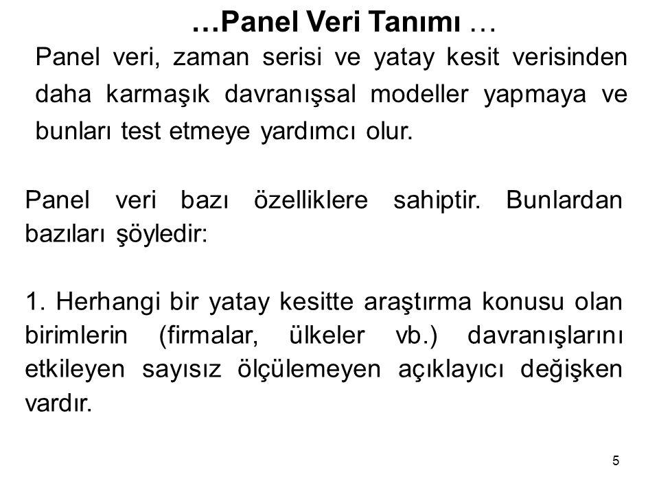 5 …Panel Veri Tanımı … Panel veri, zaman serisi ve yatay kesit verisinden daha karmaşık davranışsal modeller yapmaya ve bunları test etmeye yardımcı o