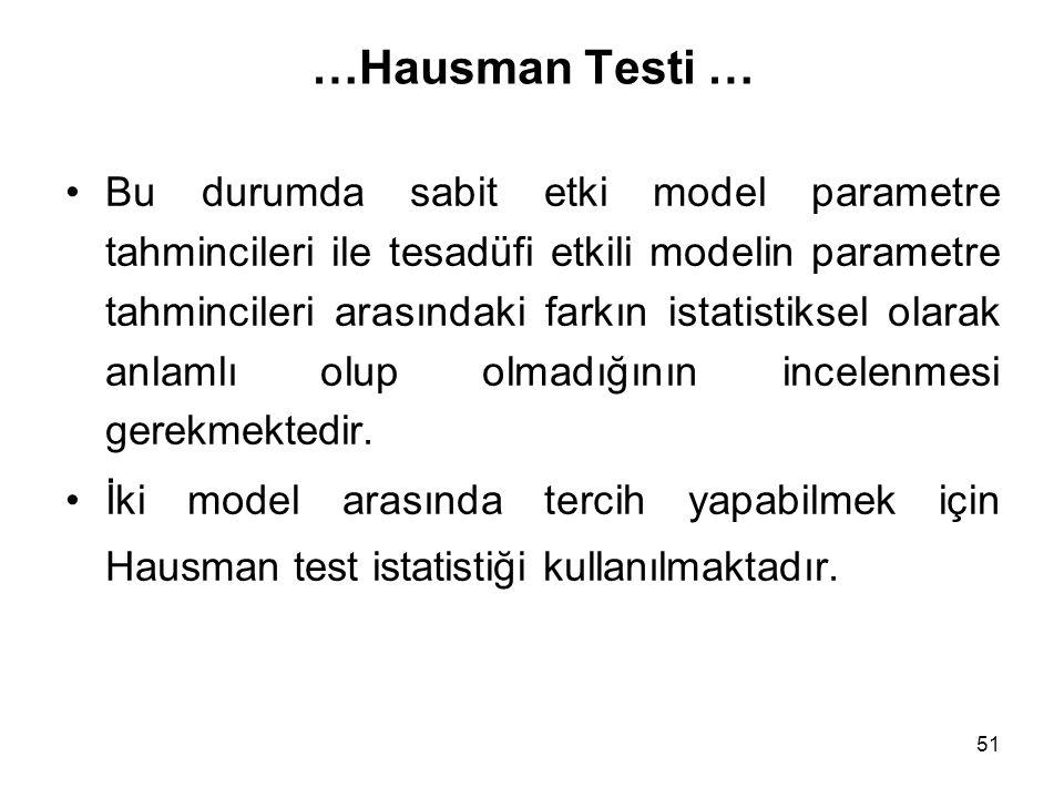 51 …Hausman Testi … Bu durumda sabit etki model parametre tahmincileri ile tesadüfi etkili modelin parametre tahmincileri arasındaki farkın istatistiksel olarak anlamlı olup olmadığının incelenmesi gerekmektedir.