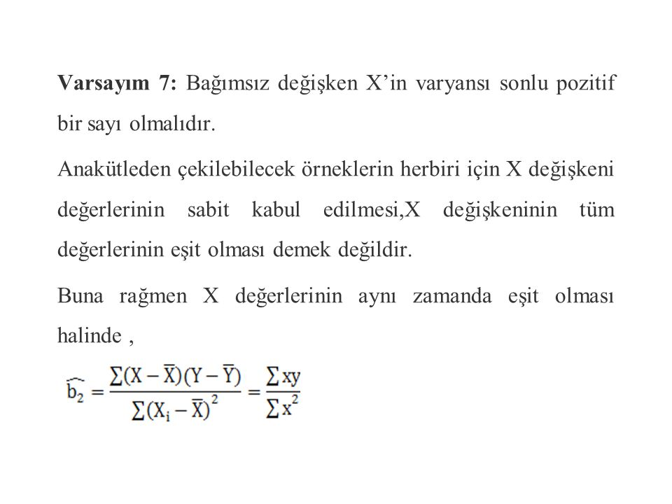 Kov(u i, X i )= E[u i – E(u i )] [X i – E(X i )] E(u i )=0 Kov(u i, X i )= E[u i (X i – E(X i )] = E[u i X i – u i E(X i )] X i 'ler sabit kabul edilirse, E[E(X i )]=E(X i ) Kov(u i, X i )= E(u i X i )– E(u i )E(X i ) Varsayım 1' e göre E(u i )=0'dır.