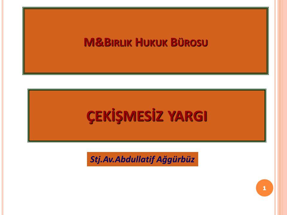 M&B IRLIK H UKUK B ÜROSU 1 Stj.Av.Abdullatif Ağgürbüz ÇEKİŞMESİZ YARGI