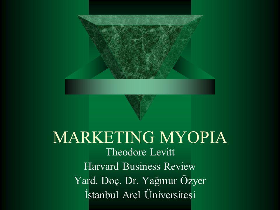 MARKETING MYOPIA  Levitt bu makalede, bazı şirketlerin temel işleriyle ilgili görme özrüne sahip olduklarını anlatıyor.