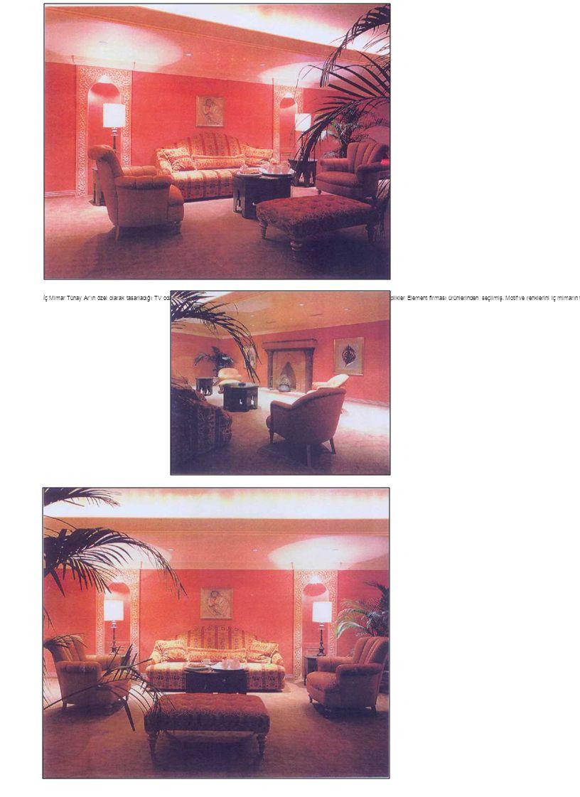 İç Mimar Tünay Ar'ın özel olarak tasarladığı TV odası mobilyalarını Metin Kaşo uygulumış. Bu mekânın döşemelik kumaşları Vakko'dan, aplikler Element f