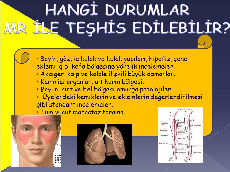 Beyin, göz, iç kulak ve kulak yapıları, hipofiz, çene eklemi, gibi kafa bölgesine yönelik incelemeler. Akciğer, kalp ve kalple ilişkili büyük damarlar
