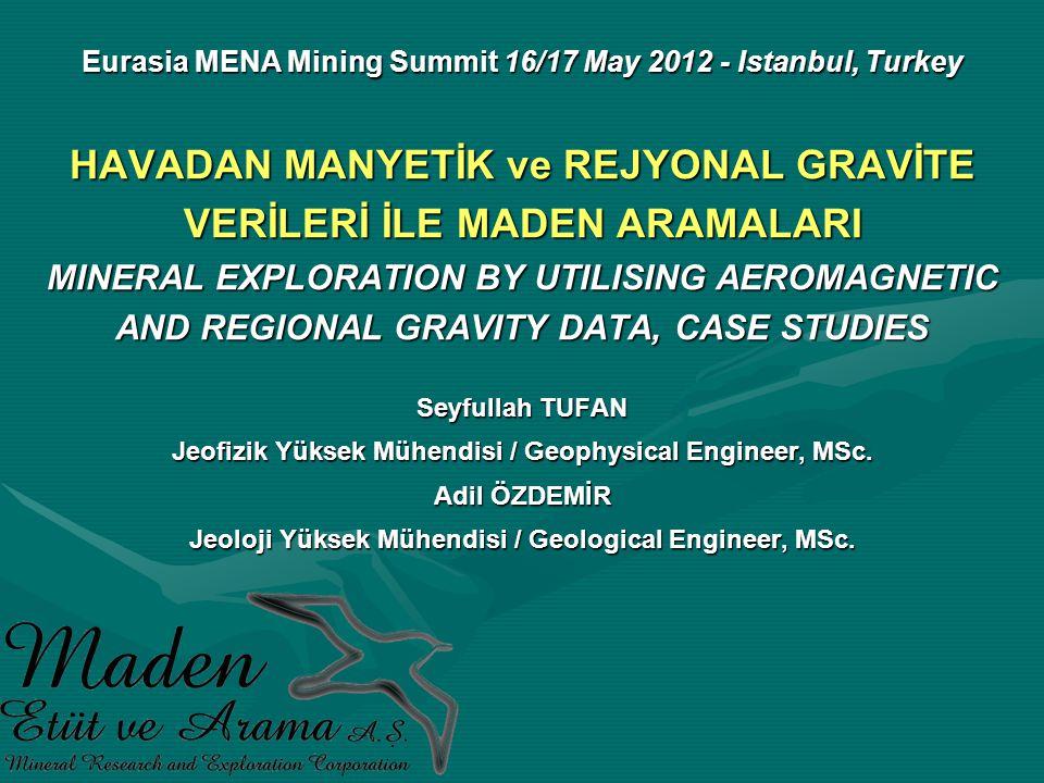 HAVADAN MANYETİK ve REJYONAL GRAVİTE VERİLERİ İLE MADEN ARAMALARI MINERAL EXPLORATION BY UTILISING AEROMAGNETIC AND REGIONAL GRAVITY DATA, CASE STUDIES Seyfullah TUFAN Jeofizik Yüksek Mühendisi / Geophysical Engineer, MSc.